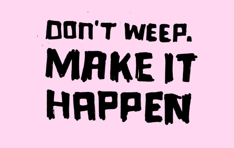 Don't Weep Make it Happen