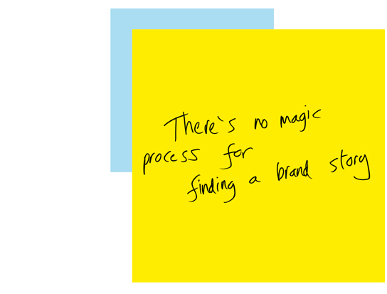 There's no magic process for finding a brand story