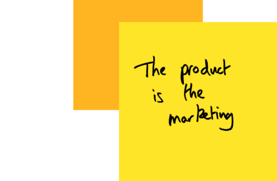 the-product-is-the-marketing