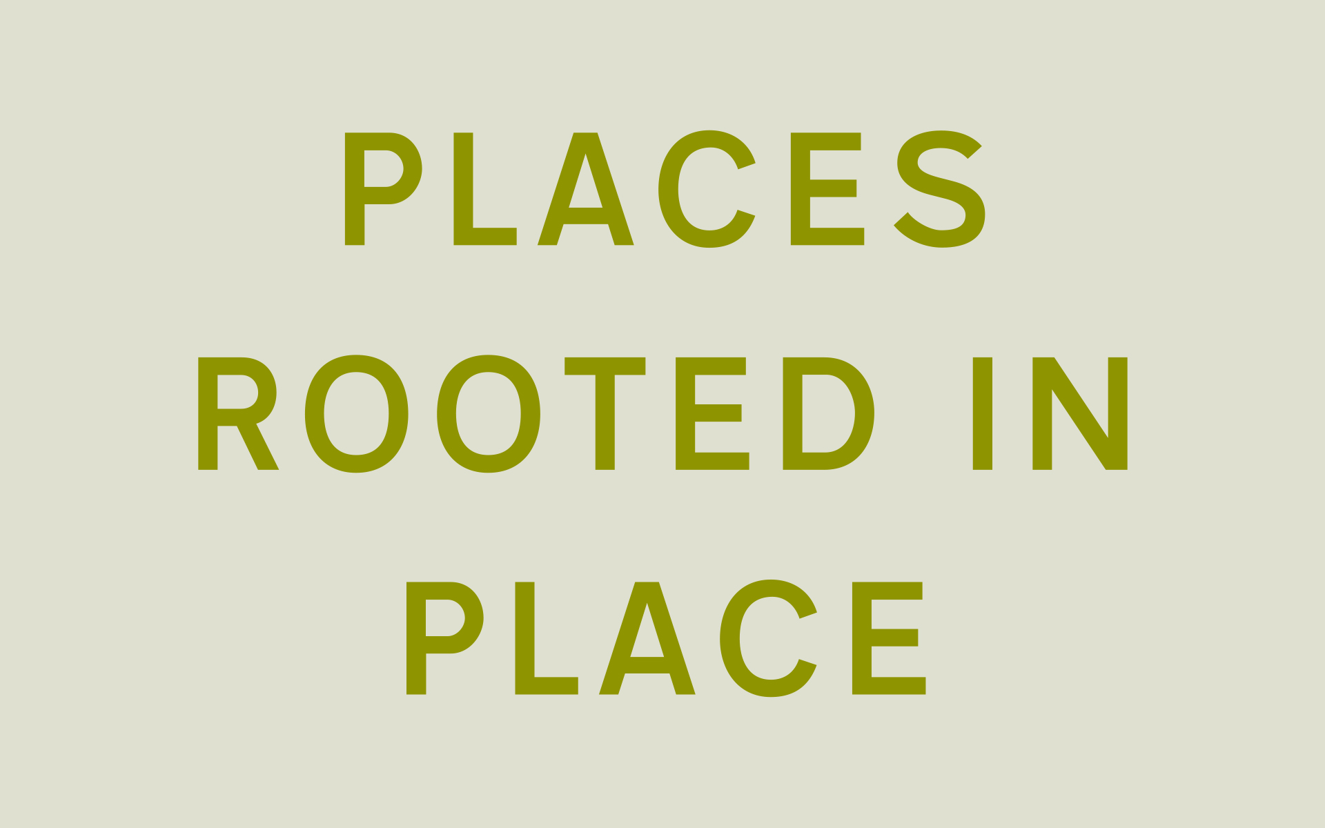 The core idea: Places rooted in place